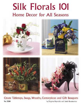 Silk Florals 101 Home Decor For All Seasons Book Craft Books Craft Supplies