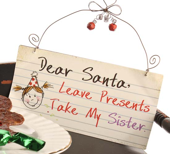 Quot Dear Santa Leave Presents Take My Sister Quot Holiday Sign