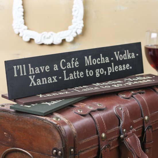 """I'll Have A Cafe Mocha..."" Wood Sign"
